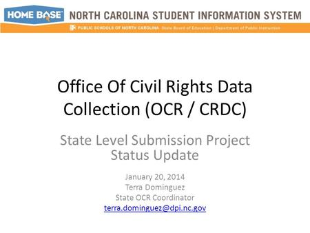 Office Of Civil Rights Data Collection (OCR / CRDC) State Level Submission Project Status Update January 20, 2014 Terra Dominguez State OCR Coordinator.
