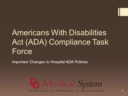 Americans With Disabilities Act (ADA) Compliance Task Force Important Changes to Hospital ADA Policies 1.