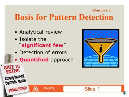 "Slide 1 Basis for Pattern Detection Analytical review Isolate the ""significant few"" Detection of errors Quantified approach Objective 2."