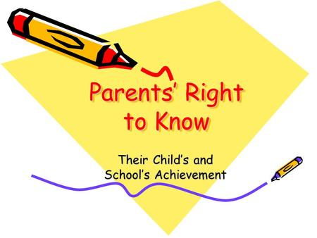 Parents' Right to Know Their Child's and School's Achievement.