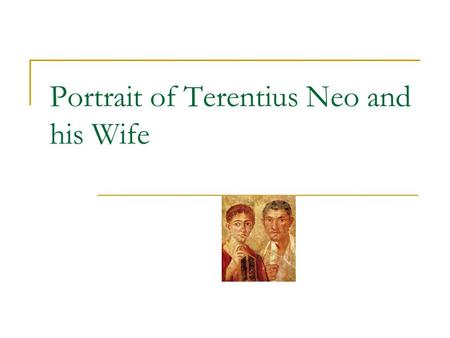 Portrait of Terentius Neo and his Wife. The Basics 52 cm high 62-79 AD Fourth Style Wall From a house attributed to Pacuvius Proculus Proculus a baker,