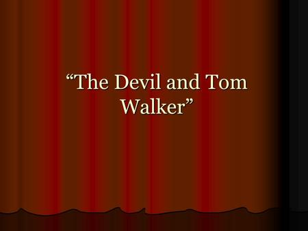 """The Devil and Tom Walker"" Do Now What skill or item do you desire so badly that you would sell your soul to the devil? What skill or item do you desire."