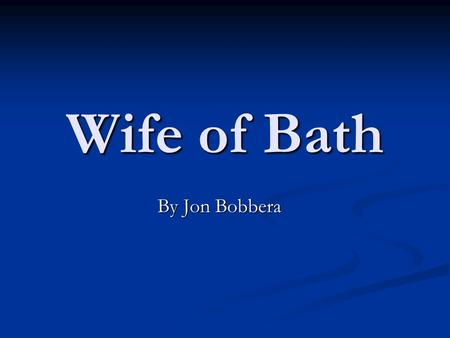 Wife of Bath By Jon Bobbera. Her story takes place back in King Arthur's time.