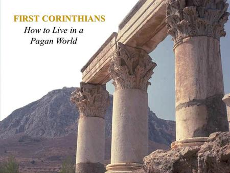 FIRST CORINTHIANS How to Live in a Pagan World. 1 st Corinthians 7:1-16 1 Now concerning the things of which you wrote to me: It is good for a man not.