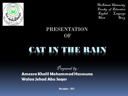 Prepared by : Ameera Khalil Mohammad Hassouna Walaa Jehad Abu Saqer The Islamic University Faculty of Education English Language Short Story December -