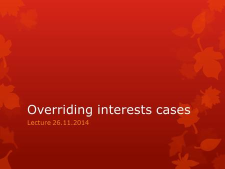 Overriding interests cases Lecture 26.11.2014.  Overriding interests are a major hazard for any purchaser of a registered title. Such interests do not.