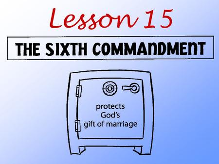 Lesson 15. What does God teach us about his gift of marriage?