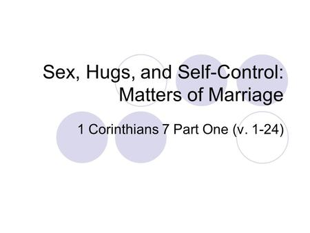 Sex, Hugs, and Self-Control: Matters of Marriage
