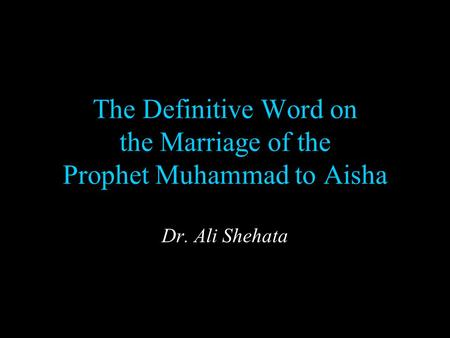 The Definitive Word on the <strong>Marriage</strong> of the Prophet Muhammad to Aisha