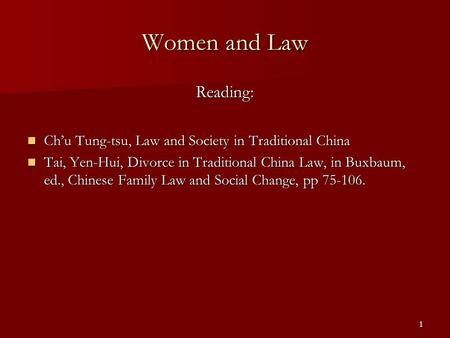 1 Women and Law Reading: Ch'u Tung-tsu, Law and Society in Traditional China Ch'u Tung-tsu, Law and Society in Traditional China Tai, Yen-Hui, Divorce.