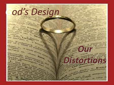 God's Design Our Distortions.