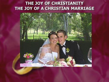 THE JOY OF CHRISTIANITY THE JOY OF A CHRISTIAN MARRIAGE THE JOY OF CHRISTIANITY THE JOY OF A CHRISTIAN MARRIAGE.