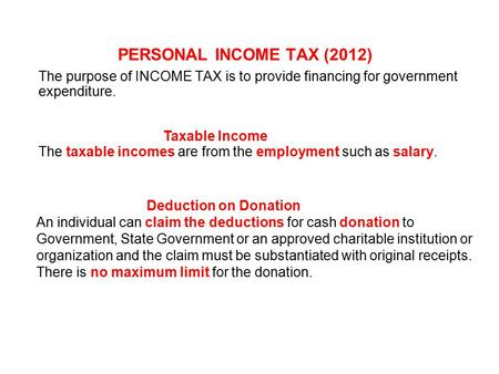 PERSONAL INCOME TAX (2012) The purpose of INCOME TAX is to provide financing for government expenditure. The taxable incomes are from the employment such.