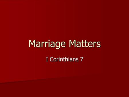 Marriage Matters I Corinthians 7.