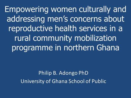 Empowering women culturally and addressing men's concerns about reproductive health services in a rural community mobilization programme in northern Ghana.