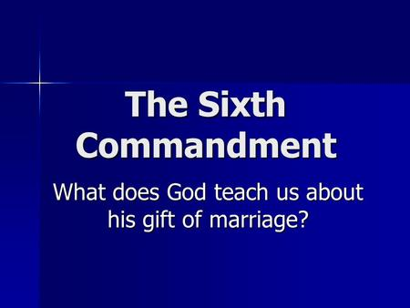 The Sixth Commandment What does God teach us about his gift of marriage?