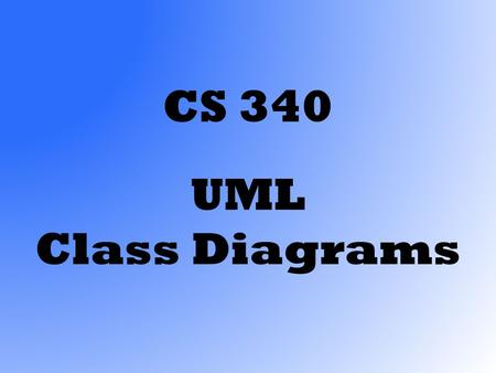 CS 340 UML Class Diagrams. A model is an abstraction of a system, specifying the modeled system from a certain viewpoint and at a certain level of abstraction.