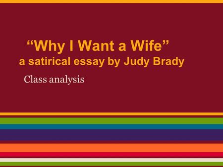 """Why I Want a Wife"" a satirical essay by Judy Brady Class analysis."