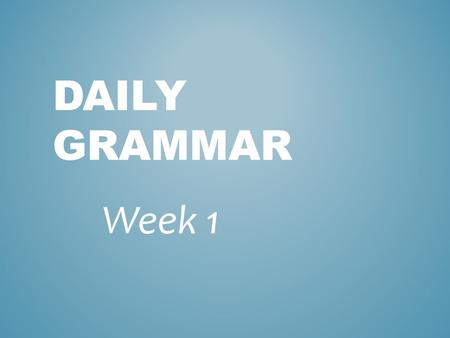 Daily Grammar Week 1.