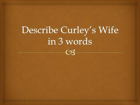   Each pair has a responsibility for a quotation about Curley's Wife  Your task is to say a lot about a little – to find many interesting things to.