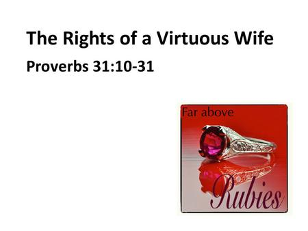 The Rights of a Virtuous Wife Proverbs 31:10-31. 1. To Be Trusted.