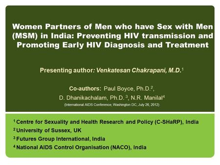 Women Partners of Men who have Sex with Men (MSM) in India: Preventing HIV transmission and Promoting Early HIV Diagnosis and Treatment Presenting author: