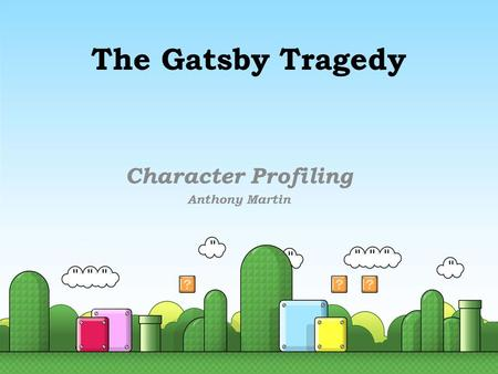 The Gatsby Tragedy Character Profiling Anthony Martin.