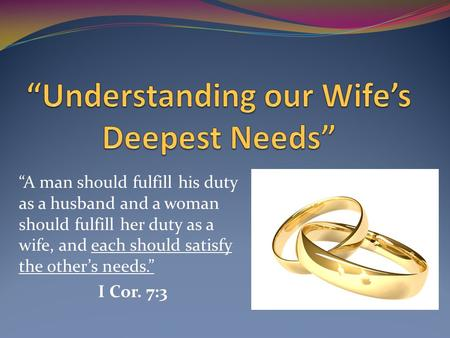 """A man should fulfill his duty as a husband and a woman should fulfill her duty as a wife, and each should satisfy the other's needs."" I Cor. 7:3."
