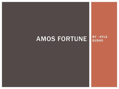 BY : KYLE GUSHO AMOS FORTUNE.  THE THEME IN THE BOOK AMOS FORTUNE CENTERS AROUND SLAVERY.  SLAVES ARE PEOPLE WHO WHERE TAKEN FROM THEIR HOMES AND WERE.