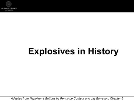 Explosives in History Adapted from Napoleon's Buttons by Penny Le Couteur and Jay Burreson, Chapter 5.