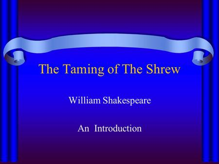 The Taming of The Shrew William Shakespeare An Introduction.