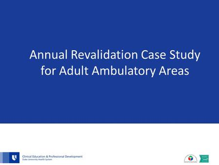Annual Revalidation Case Study for Adult Ambulatory Areas.