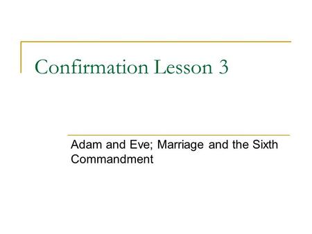 Confirmation Lesson 3 Adam and Eve; Marriage and the Sixth Commandment.