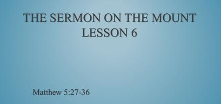 The Sermon on the Mount Lesson 6