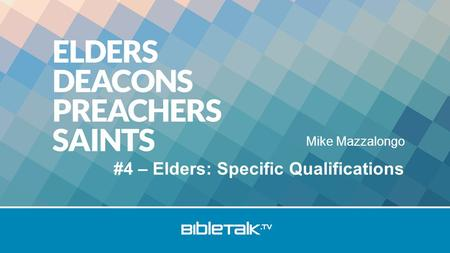 Mike Mazzalongo #4 – Elders: Specific Qualifications.