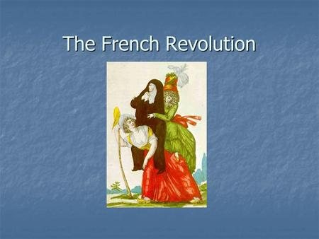 The French Revolution. France was divided into three groups of people. France was divided into three groups of people. The clergy The clergy The nobility.
