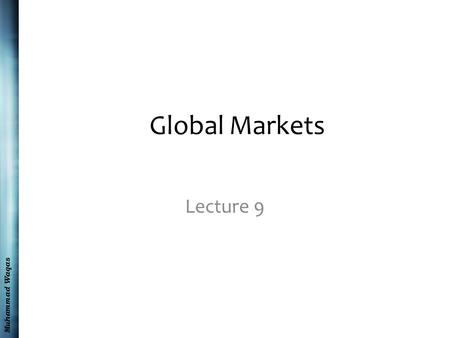 Muhammad Waqas Global Markets Lecture 9. Muhammad Waqas Recap International and global legal forces Forecasting and managing regulatory change Managing.