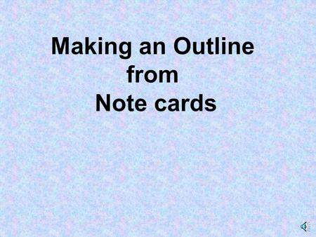 "Making an Outline from Note cards KEYWORD ""Fact, as quoted from your source... "" [page #] Your Name."