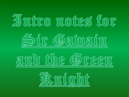 Intro notes for Sir Gawain and the Green Knight