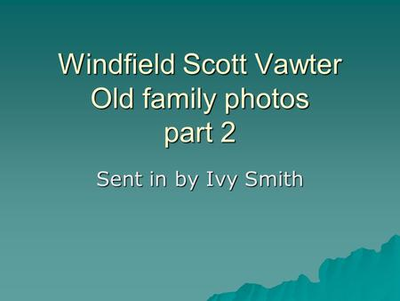 Windfield Scott Vawter Old family photos part 2 Sent in by Ivy Smith.