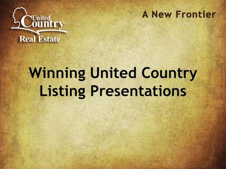 Winning United Country Listing Presentations. Session Objective: Gain 1 Incremental Listing Minimum Earn an Extra $5,000 - $15,000 in GCI this year.