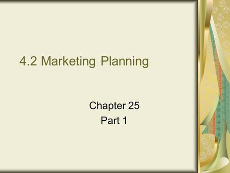 4.2 Marketing Planning Chapter 25 Part 1. Marketing Planning A formal document which outlines the details of how a business plans to achieve its marketing.