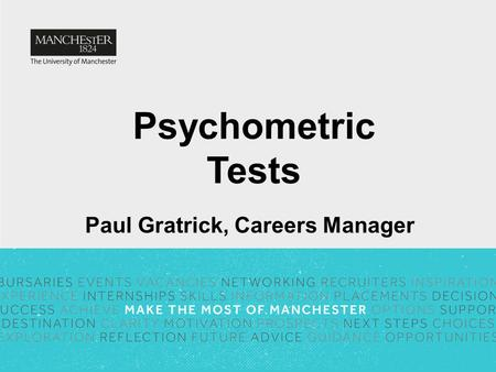 Psychometric Tests Paul Gratrick, Careers Manager.
