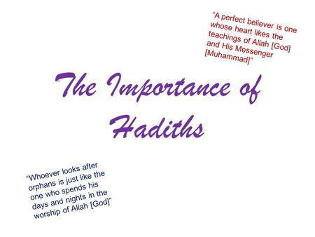 "The Importance of Hadiths ""A perfect believer is one whose heart likes the teachings of Allah [God] and His Messenger [Muhammad]"" ""Whoever looks after."
