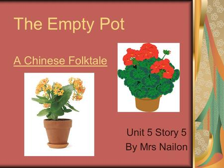 The Empty Pot A Chinese Folktale Unit 5 Story 5 By Mrs Nailon.
