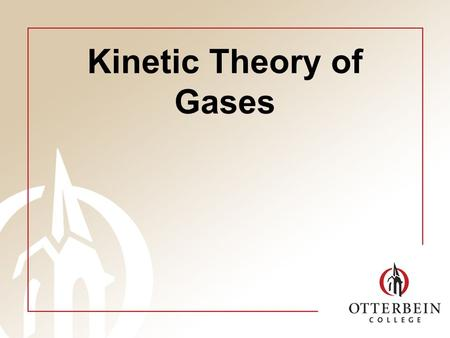 Kinetic Theory of Gases. Overview Assume atomic picture of gases –Simpler than solids/liquids, as interactions can be neglected Predict behavior –E.g.,