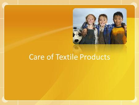 Care of Textile Products. Factors Related to Cleaning Soil and soil removal – Mechanically held soil: gum, mud, or wax; removed by agitation or scraping.