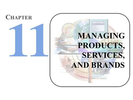 MANAGING PRODUCTS, SERVICES, AND BRANDS C HAPTER.