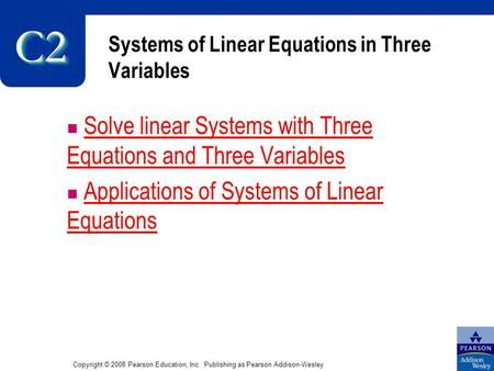 Copyright © 2008 Pearson Education, Inc. Publishing as Pearson Addison-Wesley Systems of Linear Equations in Three Variables Solve linear Systems with.