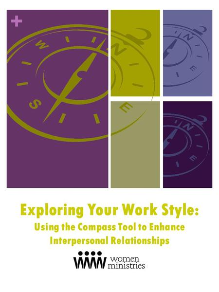 + Exploring Your Work Style: Using the Compass Tool to Enhance Interpersonal Relationships.